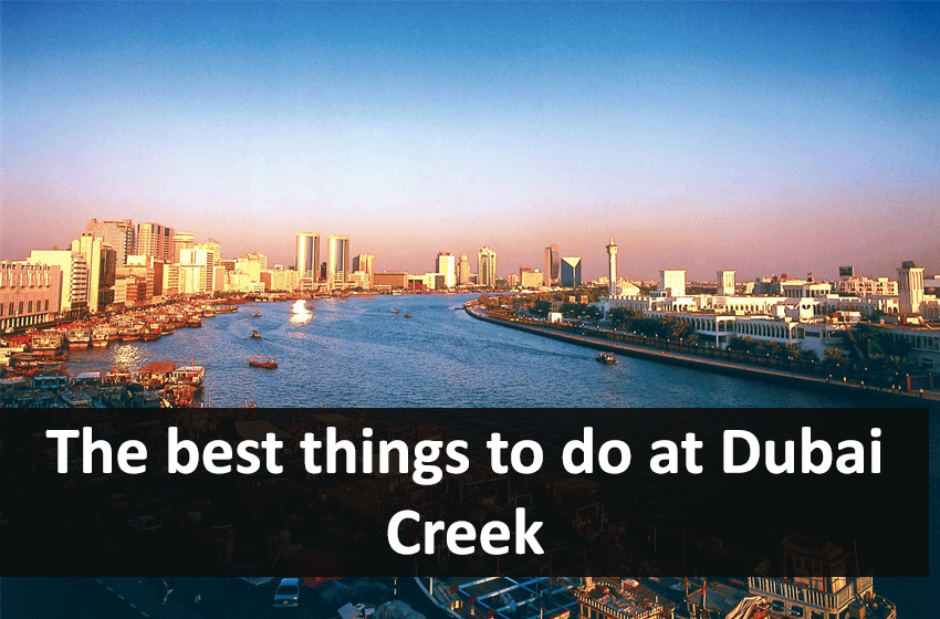 The best things to do at Dubai Creek